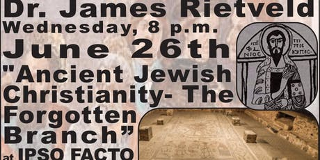"""Ancient Jewish ChristianityL The Forgotten Branch"""" Free Lecture- Dr. James Rietveld at Ipso Facto tickets"""