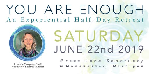 You Are Enough. An Experiential Half-Day Retreat