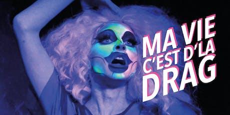 Ma vie c'est d'la Drag tickets