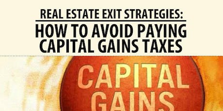 Real Estate Exit Strategies: How To Avoid Paying Capital Gains Taxes tickets
