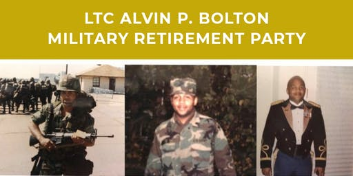 You're Invited to LTC Alvin P. Bolton's Military Retirement Party 7/27/2019