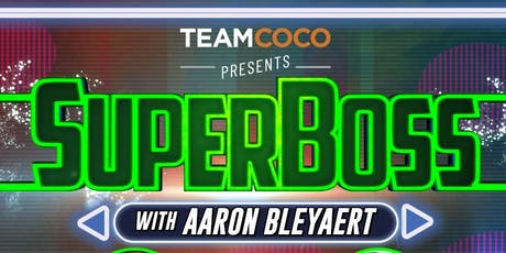 Team Coco Presents SuperBoss with Aaron Bleyaert, Orlando Leyba, Asif Ali, Blair Socci + More! tickets