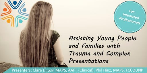 Assisting Young People and Families with Trauma and Complex Presentations