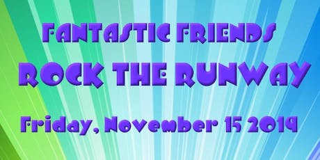 2nd Annual Fantastic Friends Rock the Runway tickets