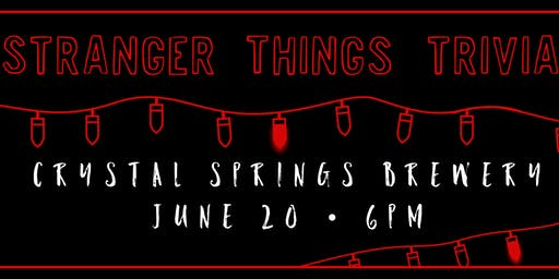 Stranger Things Trivia at Crystal Springs Brewery - June 20!