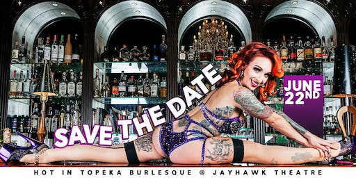 Hot in Topeka Burlesque at Jayhawk Theatre