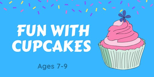 Fun with Cupcakes! Ages 7-9