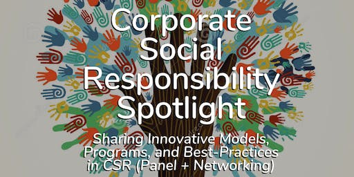 Corporate Social Responsibility Spotlight - Sharing Innovative Models, Programs, and Best-Practices in CSR (Panel + Networking)