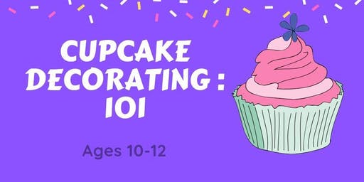 Cupcake Decorating:101- Ages 10-12