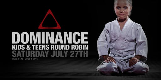 **Sold Out** DOMINANCE KIDS & TEENS BJJ ROUND ROBIN JULY