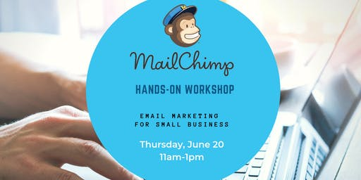 MailChimp Hands-On Workshop: Email Marketing for Small Business