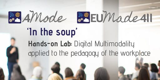 'In the soup' – Hands-on Lab: Digital Multimodality applied to the pedagogy of the workplace