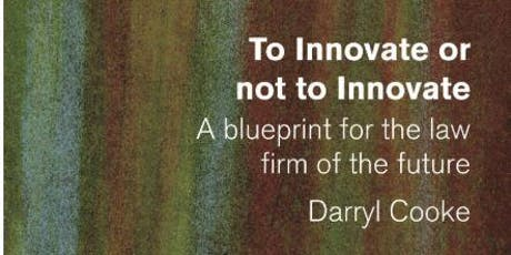 The exclusive launch of 'To innovate or not to innovate? A Blueprint for the Law Firm of the Future' tickets