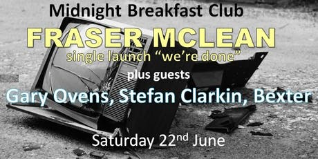 "Fraser McLean - single launch ""we're done"" tickets"