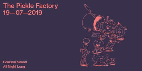 The Pickle Factory with Pearson Sound All Night Long tickets