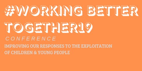 #WorkingBetterTogether19 - Improving Our Responses to the Exploitation of Young People tickets