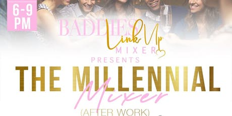 Baddies Link Up Mixer Presents: The Millennial Mixer tickets
