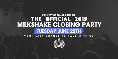 Milkshake, Ministry of Sound Closing Party tickets