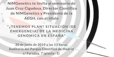 """Ciclo de Seminarios de NIMGenetics: """"¿TENEMOS PLAN? SITUACIÓN (DE EMERGENCIA) DE LA MEDICINA GENÓMICA EN ESPAÑA"""" entradas"""