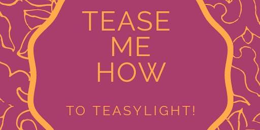 TEASE ME HOW - TO TEASYLIGHT
