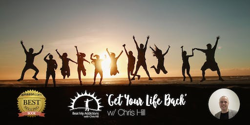 GET YOUR LIFE BACK with Chris Hill - 21st - 23rd June