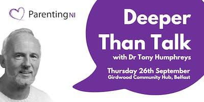 Deeper than Talk with Dr Tony Humphreys