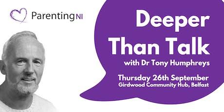 Deeper than Talk with Dr Tony Humphreys tickets