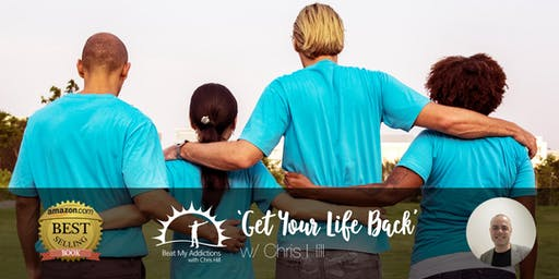GET YOUR LIFE BACK with Chris Hill - 26th - 28th July