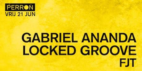 GABRIEL ANANDA, LOCKED GROOVE, FJT tickets