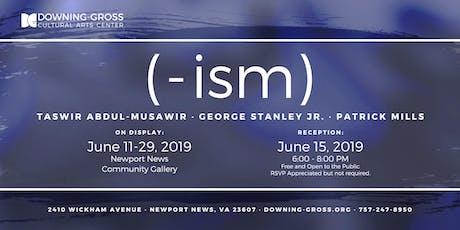 (-ism) Gallery Reception & Artist Talk Back tickets