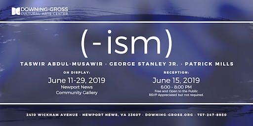 (-ism) Gallery Reception & Artist Talk Back