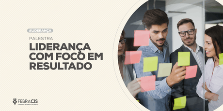 [SÃO PAULO/SP] Palestra Liderança com Foco em Resultado - 25 de junho de 2019 ingressos