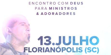 ENCONTRO COM DEUS PARA MINISTROS E ADORADORES - SANTA CATARINA (Floripa) ingressos