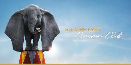 Square Eyes Cinema Club - Dumbo (2019) tickets