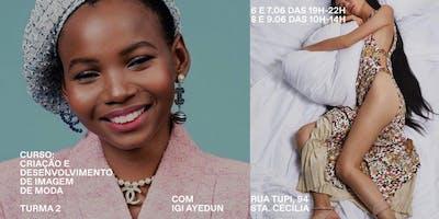 TURMA 2: Criação e Desenvolvimento de Imagem de Moda com Igi Ayedun