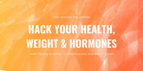 Hack Your Health, Weight, and Hormones - Naturally! tickets