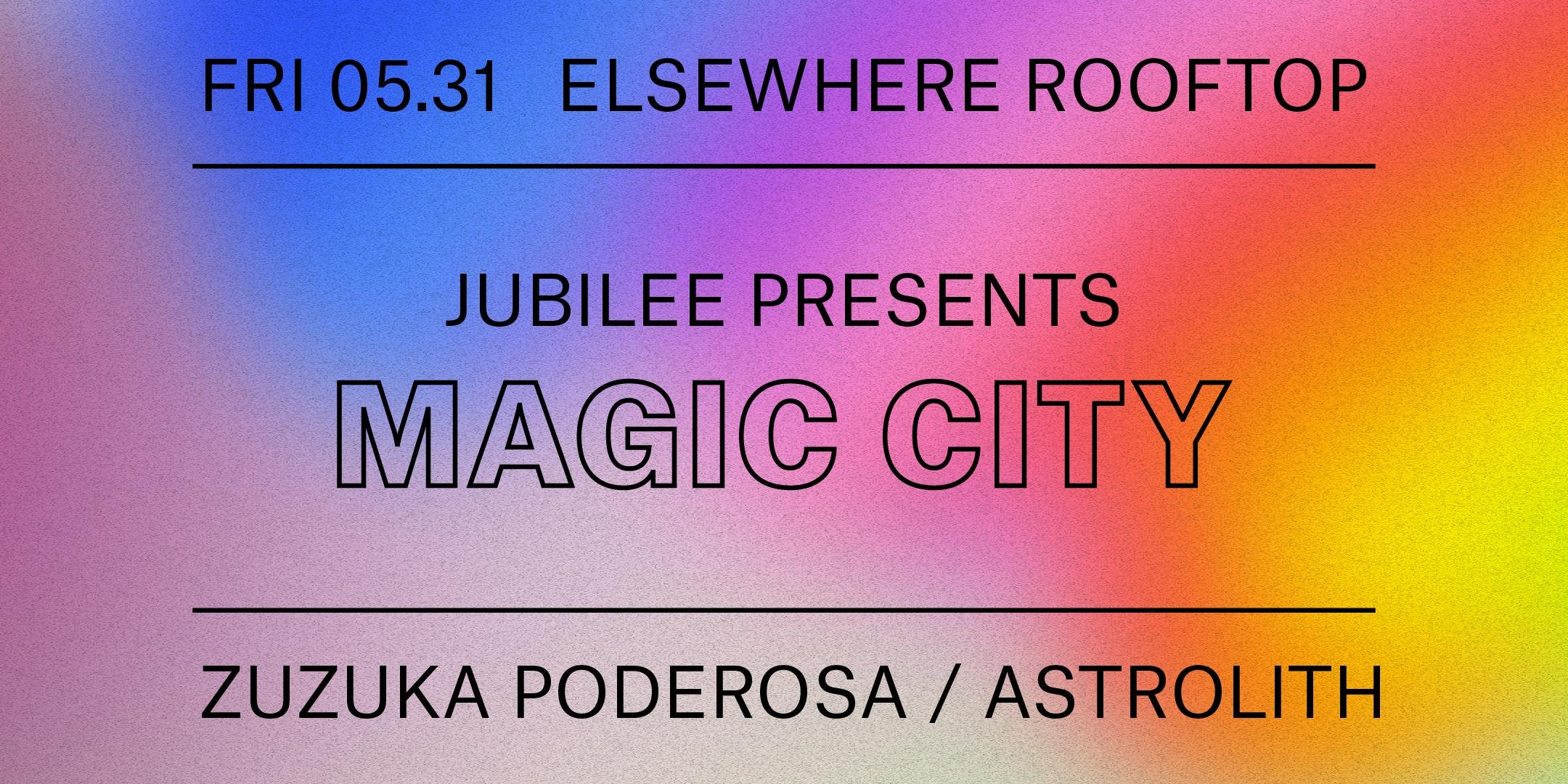 Jubilee Presents: Magic City w/ Zuzuka Poderosa & Astrolith