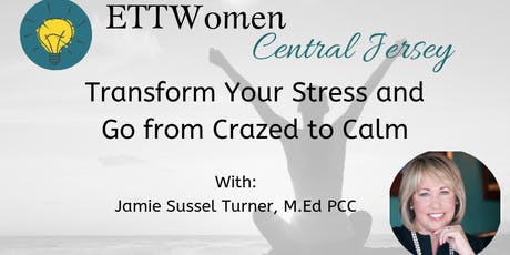 ETTW CJ Transform Stress&Go from Crazed to Calm w/Jamie S. Turner, M.Ed PCC tickets