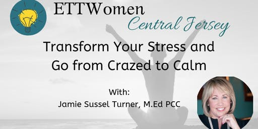 ETTW CJ Transform Stress&Go from Crazed to Calm w/Jamie S. Turner, M.Ed PCC