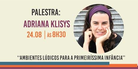 Adriana Klisys - Ambientes Lúdicos para a Primeiríssima Infância ingressos