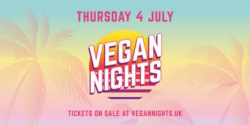 Vegan Nights 4th July 2019