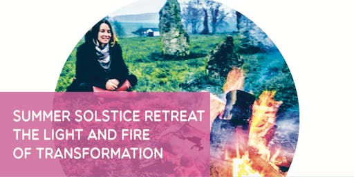 SUMMER SOLSTICE RETREAT : THE LIGHT AND FIRE OF TRANSFORMATION