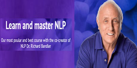 NLP Practitioner Oct 2019 & NLP Master Practitioner May 2020 by Dr. Richard Bandler: Learn NLP from the co-creator & the highest NLP accreditation in the world! tickets