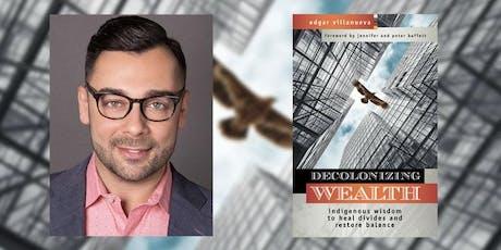 JUST. COMMUNITY.  Decolonizing Wealth Conversation w/ Author Edgar Villanueva tickets