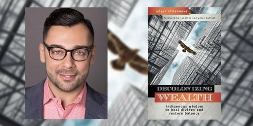 JUST. COMMUNITY.  Decolonizing Wealth Conversation w/ Author Edgar Villanueva
