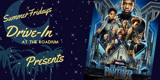 Black Panther: Summer Friday Drive-In at the Roadium