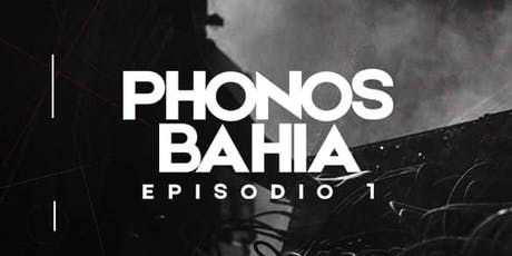 PHONOS BAHIA Episodio 1 tickets