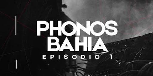 PHONOS BAHIA Episodio 1