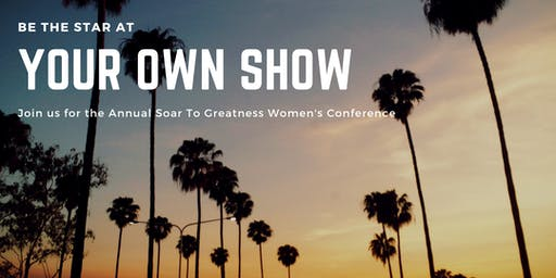 Be The Star At your Own Show - Annual Soar to Greatness Womens Conference