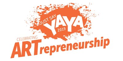 Just Say YAYA 2019 - Celebrating ARTrepreneurship!